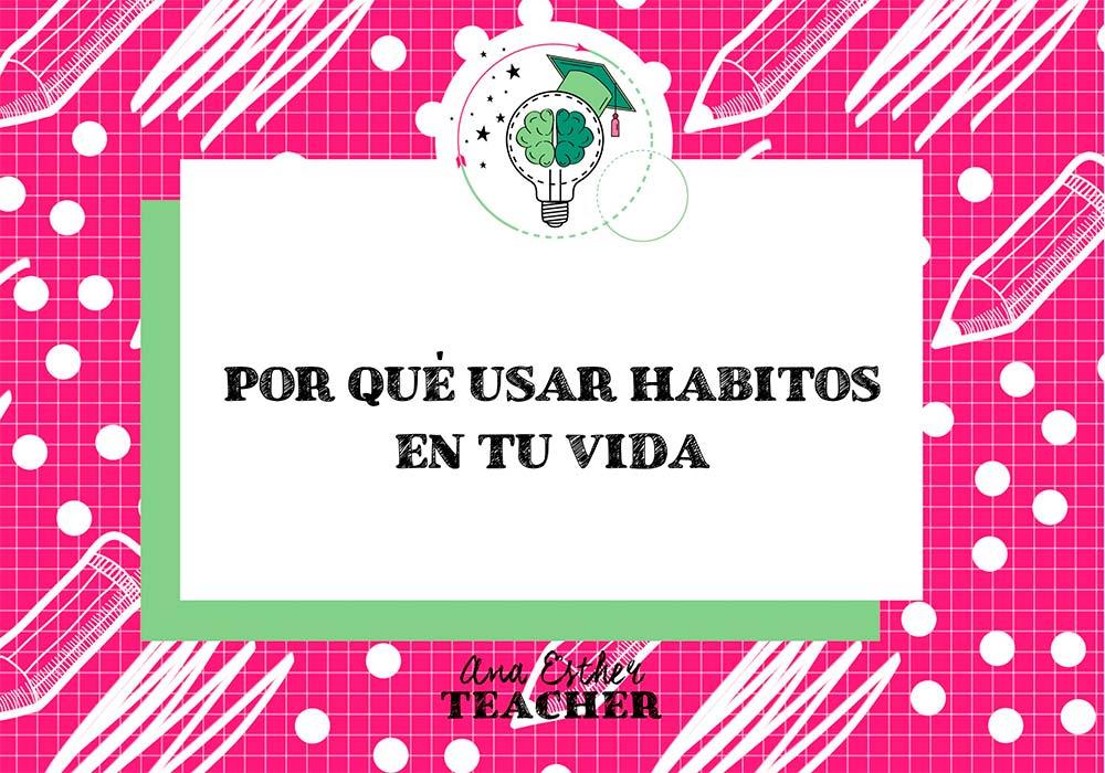Por que usar hábitos en tu vida